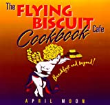 Moon, April: Flying Biscuit Cafe Cookbook: Breakfast and Beyond