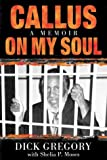 Gregory, Dick: Callus on My Soul: A Memoir