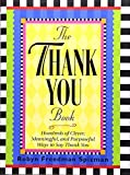 Spizman, Robyn Freedman: The Thank You Book: Hundreds of Clever, Meaningful, and Purposeful Ways to Say Thank You