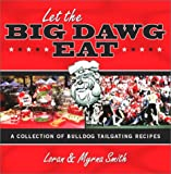 Smith, Loran: Let the Big Dawg Eat: A Collection of Bulldog Tailgating Recipes