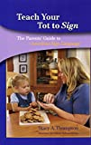 Thompson, Stacy A.: Teach Your Tot To Sign: The Parent's Guide To American Sign Language