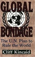 Global Bondage: The U.N. Plan to Rule the…