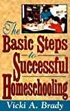 Brady, Vicki A.: The Basic Steps to Successful Homeschooling