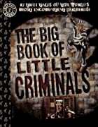 The Big Book of Little Criminals: 63 True&hellip;