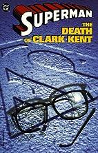 Superman: The Death of Clark Kent by Dan…