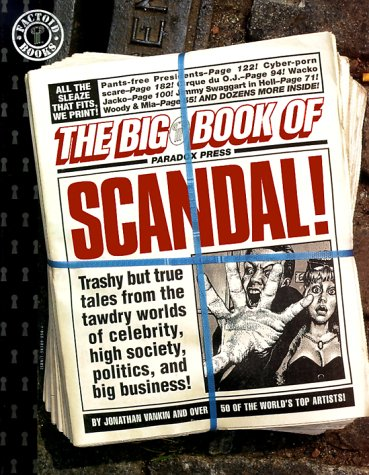 the-big-book-of-scandal-trashy-but-true-tales-from-the-tawdry-worlds-of-celebrity-high-society-politics-and-big-business-factoid-books