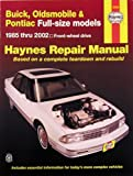 Haynes, John Harold: Buick Oldsmobile & Pontiac Fwd Models Automotive Repair Manual, 1985 Through 2002: Buick, Oldsmobile and Pontiac Full-Size Front-Wheel Drive Models (C and H Body Types)