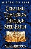 Murdock, Mike: Creating Tomorrow Through Seed Faith