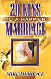 Murdock, Mike: Twenty Keys To A Happier Marriage