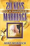 Murdock, Mike: Twenty Keys To A Happier Marriage