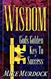 Murdock, Mike: Wisdom- God's Golden Key To Success