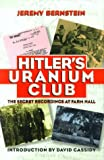 Bernstein, Jeremy: Hitler&#39;s Uranium Club: The Secret Recordings at Farm Hall