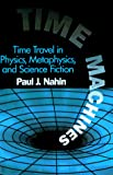 Nahin, Paul J.: Time Machines : Time Travel in Physics, Metaphysics, and Science Fiction