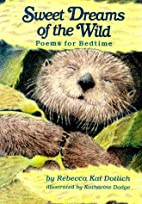 Sweet Dreams of the Wild: Poems for Bedtime…