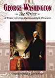 Yoder, Carolyn P.: George Washington: The Writer  A Treasury of Letters, Diaries, and Public Documents