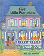 Five Little Pumpkins by Iris Van Rynbach