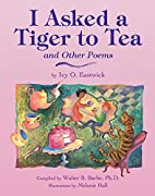 I Asked a Tiger to Tea: And Other Poems by…