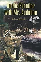 On the Frontier With Mr. Audubon by Barbara…