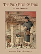The Pied Piper of Peru by Ann Tompert