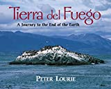 Lourie, Peter: Tierra Del Fuego: A Journey to the End of the Earth