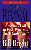 Bright, Bill: The Coming Revival: America&#39;s Call to Fast, Pray, and &quot;Seek God&#39;s Face&quot;