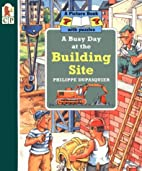 A Busy Day at the Building Site by Philippe…
