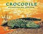 Crocodile : disappearing dragon by Jonathan…