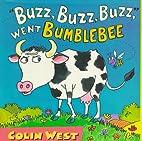 Buzz, Buzz, Buzz, Went Bumblebee by Colin…