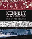 Hampton, Wilborn: Kennedy Assassinated!: The World Mourns  A Reporter's Story