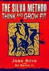 Silva, Jose: The Silva Method: Think and Grow Fit