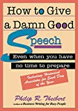 Thiebert, Philip R.: How to Give a Damn Good Speech : Even When You Have No Time to Prepare