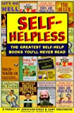 Bines, Jonathan: Self-Helpless: The Greatest Self-Help Books You'll Never Read