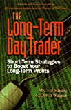 Sincere, Michael: The Long-Term Day Trader: Short-Term Strategies to Boost Your Long-Term Profits