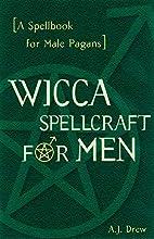 Wicca Spellcraft for Men: A Spellbook for…
