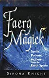 Knight, Sirona: Faery Magick: Spells, Potions, and Lore from the Earth Spirits