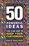 Timm, Paul R.: 50 Powerful Ideas You Can Use to Keep Your Customers