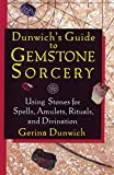 Dunwich, Gerina: Dunwich's Guide to Gemstone Sorcery : Using Stones for Spells, Amulets, Rituals, and Divination