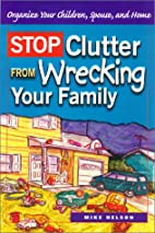 Stop Clutter from Wrecking Your Family:…