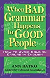 Batko, Ann: When Bad Grammar Happens to Good People: How to Avoid Common Errors in English