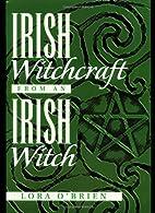 Irish Witchcraft from an Irish Witch by Lora…