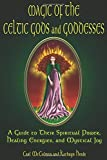 Carl McColman: Magic Of The Celtic Gods And Goddesses: A Guide To Their Spiritual Power, Healing Energies, And Mystical Joy