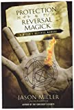 Miller, Jason: Protection &amp; Reversal Magick: A Witch&#39;s Defense Manual