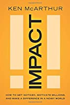 Impact: How to Get Noticed, Motivate…