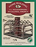 Wilbur, C. Keith: Homebuilding and Woodworking in Colonial America (Illustrated Living History Series)