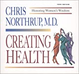 Northrup, Christiane: Creating Health: Honoring Women's Wisdom (Discover Historic America Series)