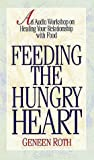 Roth, Geneen: Feeding the Hungry Heart