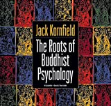 Kornfield, Jack: The Roots of Buddhist Psychology