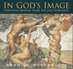 Rosenblatt, Naomi: In God's Image: Enduring Wisdom from the Old Testament