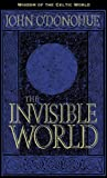 O'Donohue, John: The Invisible World (Wisdom from the Celtic World)
