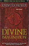 O'Donohue, John: The Divine Imagination (Wisdom from the Celtic World)